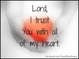 6 August 2012 LORD I trust YOU with all my heart