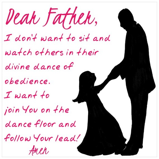 7 April 2013 dear Father I want to dance with YOU