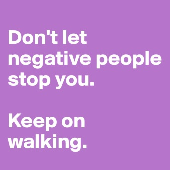 Don-t-let-negative-people-stop-you-Keep-on-walkin