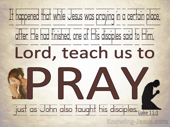 Luke-11-1-Lord-Teac-Us-To-Pray-cream-copy